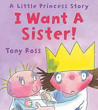 I Want a Sister! (Little Princess),Ross, Tony,New Book mon0000117114