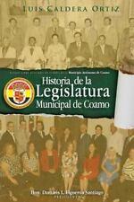 Historia de la Legislatura Municipal de Coamo by Luis Caldera Ortiz (2015,...