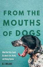 From the Mouths of Dogs: What Our Pets Teach Us about Life, Death, and-ExLibrary