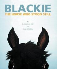 Blackie, the Horse Who Stood Still by Paige Peterson and Christopher Cerf...