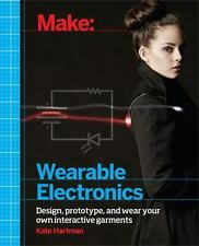 Make: Wearable Electronics: Tools and techniques for prototyping interactive ...