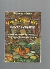 Les 9 Grains d'Or dans la cuisine 400 recettes simples et savoureuses E Aubert