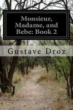 Monsieur, Madame, and Bebe: Book 2 by Gustave Droz (2014, Paperback)