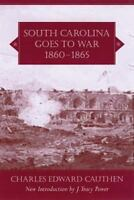 South Carolina Goes To War, 1860-1865 (southern Classics Series): By Charles ...