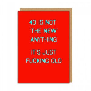 RUDE BIRTHDAY 40 IS NOT THE NEW ANYTHING - RUDE FUNNY NAUGHTY CARD FRIEND SISTER