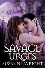 The Phoenix Pack: Savage Urges 5 by Suzanne Wright (2016, Paperback)