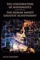 Construction of Mathematics : The Human Mind's Greatest Achievement: By Truem...
