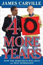40 More Years: How the Democrats Will Rule the Next Generation James Carville