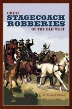 Great Stagecoach Robberies of the Old West by R. Michael Wilson (2006, Paperb...