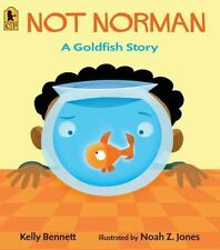 Not Norman : A Goldfish Story by Kelly Bennett -NEW paperback book