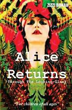 Alice Returns Through The Looking-Glass, Bonah, Zizzi 9780995747906 New,,