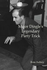 Major Dingle's Legendary Party Trick by Ross Aubrey Llafeht Publishing