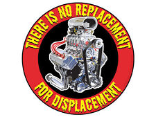 There is no replacement for displacement (Bumper Sticker)