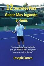 ¡12 Secretos para Ganar Más Jugando Al Tenis! by Joseph Correa (2016, Paperback)