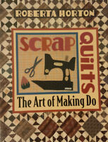 Scrap Quilts : The Art of Making Do by Roberta Horton (2010, Trade Paperback)
