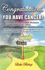 Congratulations, You Have Cancer! by Bishop, Leslie