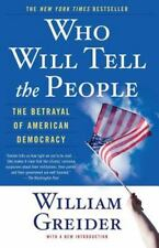 Who Will Tell The People? : The Betrayal Of American Democracy Greider, William