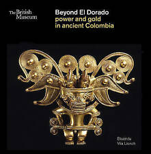 Beyond El Dorado: Power and Gold in Ancient Colombia - Elisenda Vila Llonch