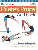 Ellie Herman's Pilates Props Workbook : Step-By-Step Guide With over 350 Phot...
