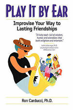 NEW Play It by Ear: Improvise Your Way to Lasting Friendships by Ron Carducci