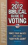 The 2012 Biblical Guide to Voting: What the Bible Says About 22 Key Political Is