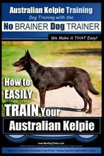 Australian Kelpie Training - Dog Training with the No BRAINER Dog TRAINER ~ W...