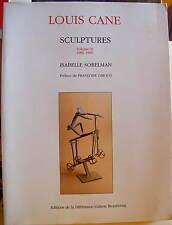 LOUIS CANE Sculptures Volume II 1986-1990 Galeries Beaubourg Ed de la Différence