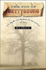 The Fog of Gettysburg: The Myth and Mysteries of a Battle Kenneth L. Allers Jr.