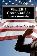 Visa Eb-5 Green Card de Inversionista: Como Obtener Su Visa Eb-5 & Green Card de