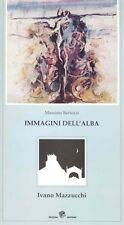 MAZZUCCHI - Bertozzi Massimo, Ivano Mazzucchi. Immagini dell'alba