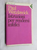 ISTRUZIONI PER RENDERSI INFELICI Paul Watzlawick Feltrinelli 1995 manuale libro