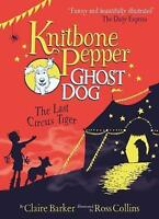 The Last Circus Tiger (Knitbone Pepper Ghost Dog #2) by Claire Barker, NEW Book,