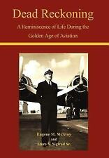 Dead Reckoning : A Reminiscence of Life During the Golden Age of Aviation by...