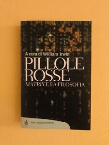 William Irwin - PILLOLE ROSSE - MATRIX e la FILOSOFIA - Tascabili Bompiani
