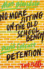 NO MORE SITTING ON THE OLD SCHOOL BENCH: AND, DETENTION., Bleasdale, Alan and Da