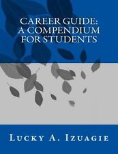 Career Guide: a Compendium for Students: By Izuagie, Lucky