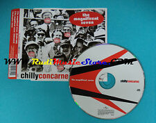 CD Singolo CHILLY CONCARNE - THE MAGNIFICENT SEVEN  9812642 ITALY 2003(S22)