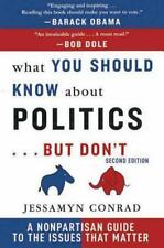 What You Should Know about Politics ... but Don't : A Non-Partisan Guide to the