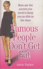 Adele Parker FAMOUS PEOPLE DON'T GET FAT: HERE ARE THE SECRETS YOU NEED TO KEEP