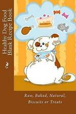 Healthy Dog Food Blank Recipe Book: Raw, Baked, Natural, Biscuits or Treats (Rec