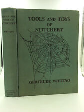 TOOLS AND TOYS OF STITCHERY by Gertrude Whiting - 1928 - 1st ed - Sewing tips