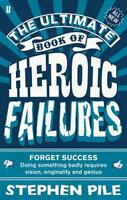 The Ultimate Book of Heroic Failures, Pile, Stephen, Excellent