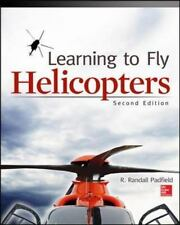 Learning to Fly Helicopters by R. Randall Padfield (2013, Paperback) 2nd Ed.