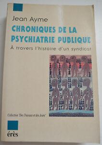 CHRONIQUES DE LA PSYCHIATRIE PUBLIQUE PAR J AYME ED ERES 1995 BE
