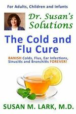 Dr. Susan's Solutions : The Cold and Flu Cure by Susan M. Lark (2013, Paperback)