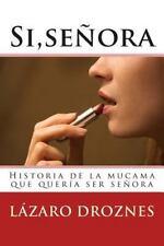 Miradas Sobre el Amor: Si,señora : Historia de la Mucama Que Quería Ser...