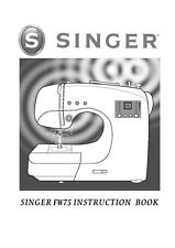 Singer FW75 Sewing Machine/Embroidery/Serger Owners Manual