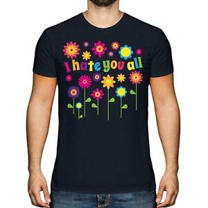 I HATE YOU ALL HIPPIE FLOWERS MENS T-SHIRT TEE TOP GIFT FUNNY COLOURFUL