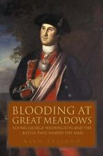 Blooding at Great Meadows: Young George Washington and the Battle that Shaped th