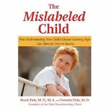 The Mislabeled Child: How Understanding Your Child's Unique Learning Style Can O